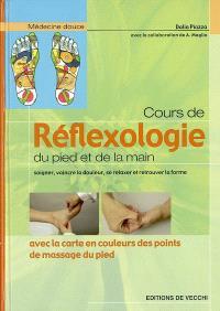 Cours de réflexologie du pied et de la main : soigner, vaincre la douleur, se relaxer et retrouver la forme : avec la carte en couleurs des points de massage du pied