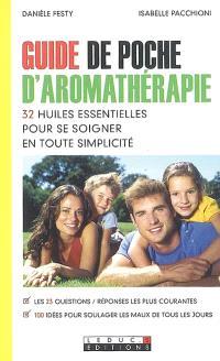Guide de poche d'aromathérapie : 32 huiles essentielles pour se soigner en toute simplicité