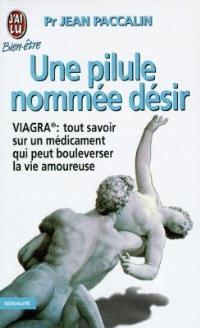 Une pilule nommée désir : Viagra : tout savoir sur un médicament qui peut bouleverser la vie amoureuse