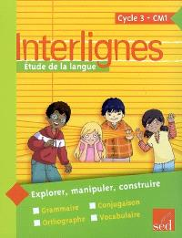Interlignes, étude de la langue : cycle 3, CM1 : explorer, manipuler, construire