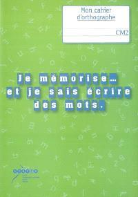 Je mémorise... et je sais écrire des mots, CM2 : mon cahier d'orthographe