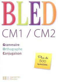 Bled CM1-CM2 : grammaire, orthographe, conjugaison