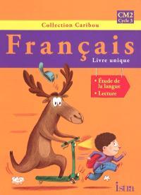 Français CM2, cycle 3 : livre unique