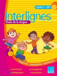 Interlignes, cycle 2-CE1 : étude de la langue : explorer, manipuler, construire