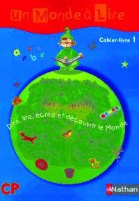 Un monde à lire, cahier livre 1, CP : dire, lire, écrire et découvrir le monde