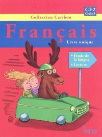Français CE2 cycle 3 : livre unique : étude de la langue, lecture
