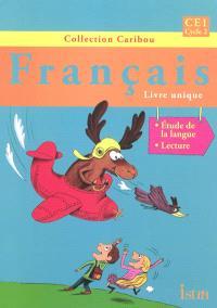 Français CE1, cycle 2 : livre unique : étude de langue, lecture