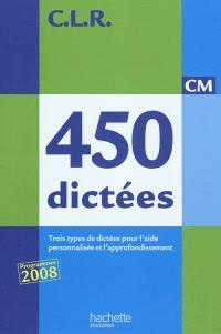 450 dictées : CM : trois types de dictées pour l'aide personnalisée et l'approfondissement