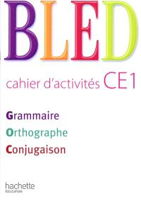Bled, cahier d'activités CE1 : grammaire, orthographe, conjugaison