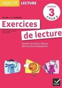 Exercices de lecture, niveau 3 cycle 3 : devenir un lecteur efficace dans toutes les disciplines
