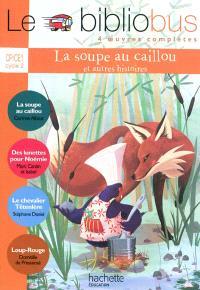 Le bibliobus 4 oeuvres complètes, CP-CE1 cycle 2 : La soupe au caillou : et autres histoires