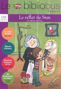 Le bibliobus théâtre, CM, cycle 3 : Le reflet de Sam : et autres pièces
