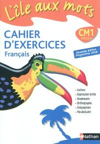 L'île aux mots, cahier d'exercices, français CM1 cycle 3 : cahier d'exercices