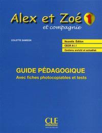 Alex et Zoé et compagnie 1 : guide pédagogique, CECR A1.1 : avec fiches photocopiables et tests