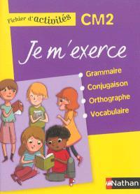 Je m'exerce : grammaire, conjugaison, orthographe, vocabulaire, CM2 : fichier d'activités