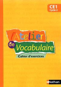 L'atelier de vocabulaire : cahier d'exercices : CE1, cycle 2