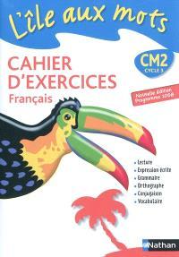 L'île aux mots, CM2 cycle 3 : cahier d'exercices français