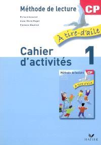 A tire d'aile, méthode de lecture CP : cahier d'activités. Volume 1