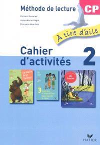 A tire d'aile, méthode de lecture CP : cahier d'activités. Volume 2