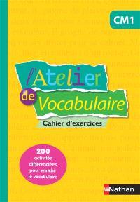 L'atelier de vocabulaire, CM1 : cahier d'exercices
