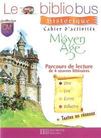 Le bibliobus cahier d'activités CM cycle 3 : le Moyen Age : parcours de lecture de 4 oeuvres littéraires