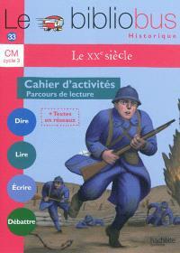 Le XXe siècle, CM cycle 3 : cahier d'activités, parcours de lecture