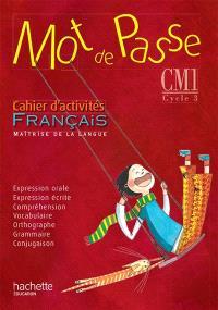 Mot de passe, français, maîtrise de la langue, CM1 cycle 3 : cahier d'activités