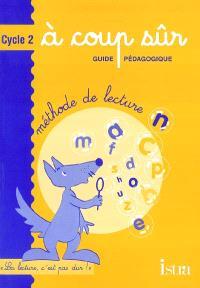 A coup sûr, cycle 2 : guide pédagogique : méthode de lecture