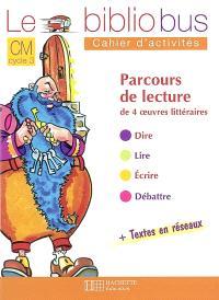 Le bibliobus, CM cycle 3 : parcours de lecture de 4 oeuvres complètes : cahiers d'activités