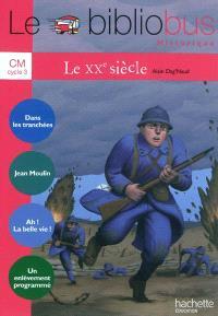 Le XXe siècle, CM, cycle 3 : cahier d'activités