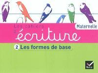 Les cahiers d'écriture maternelle. Volume 2, Les formes de base