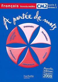A portée de mots, français CM2 cycle 3 niveau 3 : livre du maître