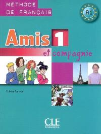 Amis et compagnie 1, méthode de français, A1 : livre de l'élève