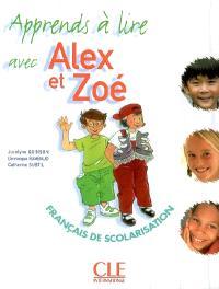 Apprends à lire avec Alex et Zoé : français de scolarisation
