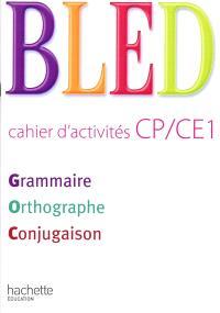 Bled, cahier d'activités CP-CE1 : grammaire, orthographe, conjugaison