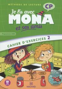 Je lis avec Mona et ses amis : méthode de lecture : CP, cahier d'exercices 2, programmes 2008