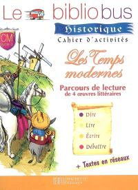 Le bibliobus historique, cahier d'activités, CM cycle 3 : les temps modernes : parcours de lecture de 4 oeuvres littéraires