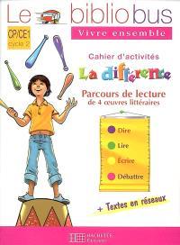 Le bibliobus vivre ensemble, CP-CE1, cycle 2 : la différence, cahier d'activités : parcours de lecture de 4 oeuvres littéraires