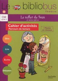 Le reflet de Sam et autres pièces, CM cycle 3 : cahier d'activités, parcours de lecture