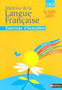Maîtrise de la langue française : CE2, cycle 3, exercices d'évaluation : grammaire, conjugaison, orthographe, vocabulaire