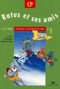 Ratus et ses amis, CP, cahier d'expression n° 1 : écriture, orthographe, expression écrite