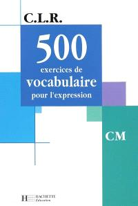 500 exercices de vocabulaire pour l'expression, CM