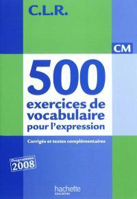 500 exercices de vocabulaire pour l'expression, CM : corrigés et textes complémentaires