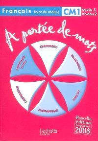A portée de mots, français CM1 cycle 3 niveau 2 : livre du maître