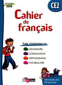 Cahier de français CE2 : cahier d'exercices : grammaire, conjugaison, orthographe, vocabulaire, programme 2008