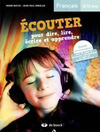 Ecouter pour dire, lire, écrire et apprendre, français 8-10 ans : guide méthodologique : avec CD audio et documents reproductibles