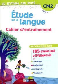 Etude de la langue, CM2 cycle 3 : cahier d'entraînement : programme 2008