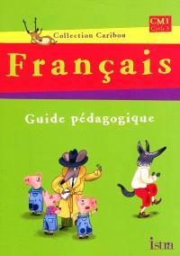 Français CM1, cycle 3 : guide pédagogique
