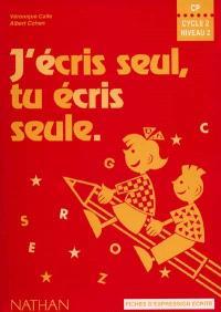 J'écris seul, tu écris seule, français CP, cycle 2, niveau 2 : fiches d'expression écrite