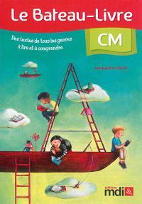 Le bateau-livre CM : des textes de tous les genres à lire et à comprendre